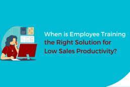 When is Employee Training the Right Solution for Low Sales Productivity?