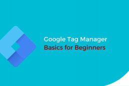 Google Tag Manager Basics for Beginners