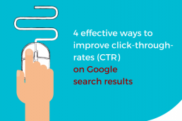 4 Effective Ways to Improve Click-Through-Rates (CTR) on Google Search Results