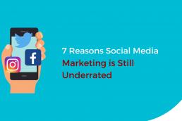 7 Reasons Social Media Marketing Is Still Underrated