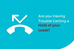 Are you having trouble getting a hold of your leads?